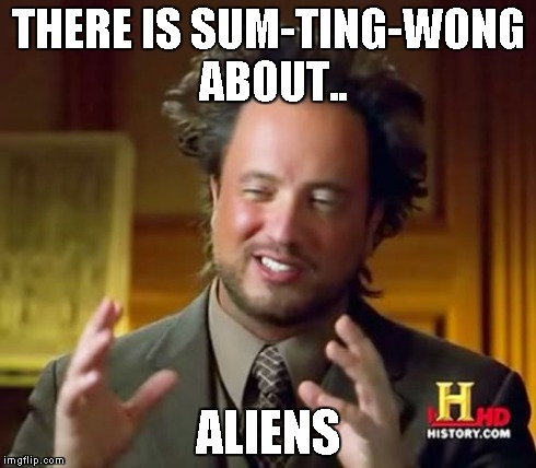 Ancient Aliens Meme | THERE IS SUM-TING-WONG ABOUT.. ALIENS | image tagged in memes,ancient aliens | made w/ Imgflip meme maker