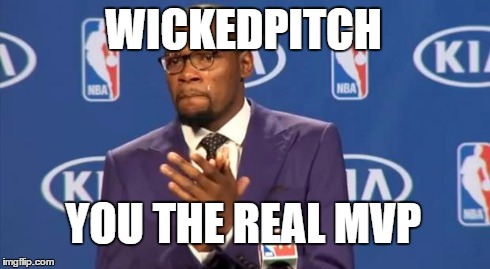 You The Real MVP Meme | WICKEDPITCH YOU THE REAL MVP | image tagged in memes,you the real mvp | made w/ Imgflip meme maker