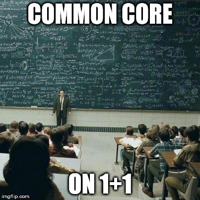 Common Core - Not Even Once | COMMON CORE ON 1+1 | image tagged in school,memes | made w/ Imgflip meme maker