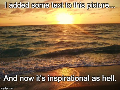 Inspirational | I added some text to this picture... And now it's inspirational as hell. | image tagged in florida sunrise,funny,demotivationals | made w/ Imgflip meme maker
