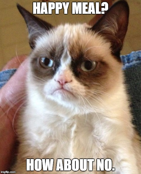 Grumpy Cat Meme | HAPPY MEAL? HOW ABOUT NO. | image tagged in memes,grumpy cat | made w/ Imgflip meme maker