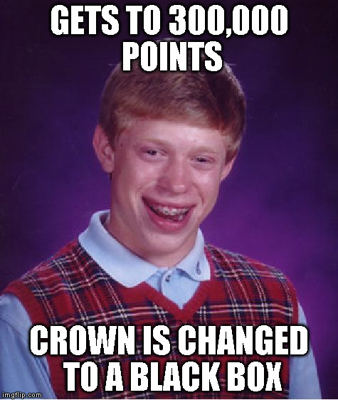 Bad Luck Brian Meme | GETS TO 300,000 POINTS CROWN IS CHANGED TO A BLACK BOX | image tagged in memes,bad luck brian | made w/ Imgflip meme maker