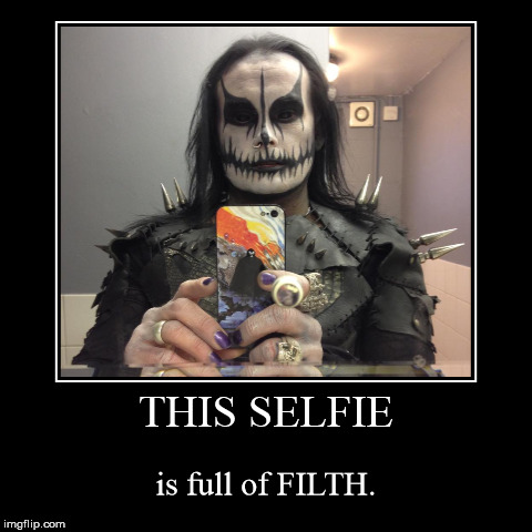THIS SELFIE | is full of FILTH. | image tagged in funny,demotivationals | made w/ Imgflip demotivational maker