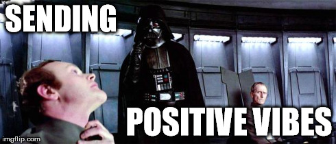 SENDING POSITIVE VIBES | image tagged in force choke | made w/ Imgflip meme maker