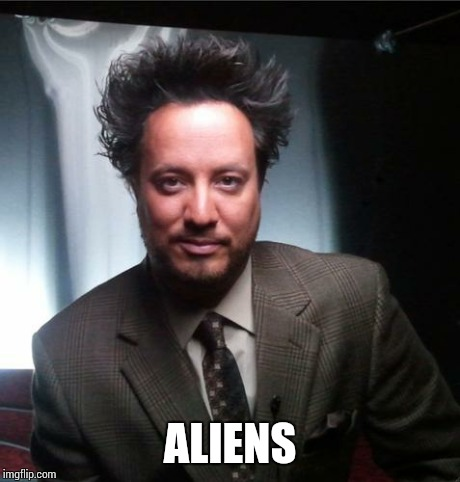 ancient aliens | ALIENS | image tagged in ancient aliens | made w/ Imgflip meme maker