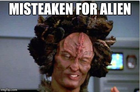 ancient aliens | MISTEAKEN FOR ALIEN | image tagged in ancient aliens | made w/ Imgflip meme maker