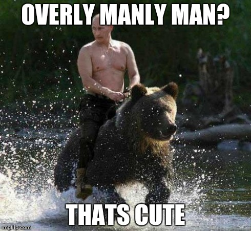 Putin Thats Cute | OVERLY MANLY MAN? THATS CUTE | image tagged in putin thats cute | made w/ Imgflip meme maker
