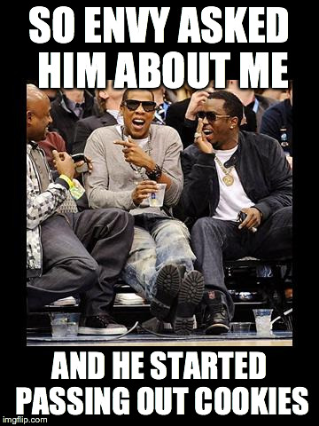 jay z | SO ENVY ASKED HIM ABOUT ME AND HE STARTED PASSING OUT COOKIES | image tagged in jay z | made w/ Imgflip meme maker