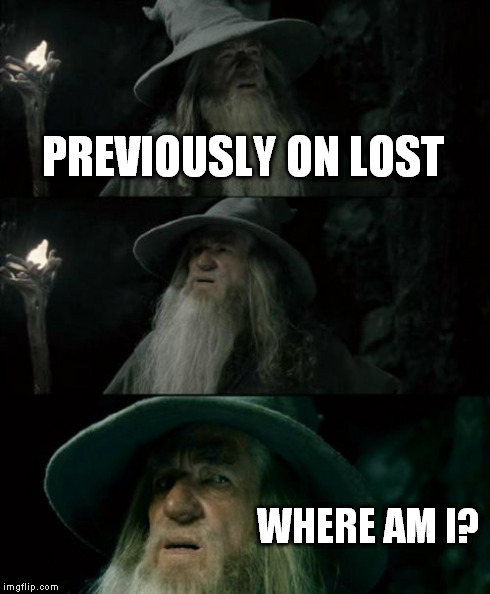 We have to go back to the LOST. | PREVIOUSLY ON LOST WHERE AM I? | image tagged in memes,confused gandalf,lost | made w/ Imgflip meme maker