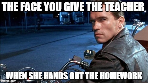 Arnie | THE FACE YOU GIVE THE TEACHER WHEN SHE HANDS OUT THE HOMEWORK | image tagged in arnie | made w/ Imgflip meme maker
