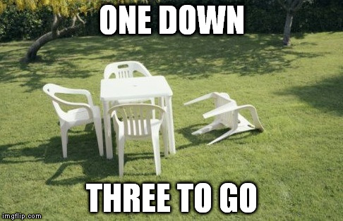 And then there were none | ONE DOWN THREE TO GO | image tagged in memes,we will rebuild | made w/ Imgflip meme maker