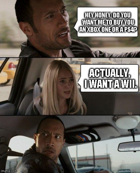Guess who's getting disowned. | HEY HONEY, DO YOU WANT ME TO BUY YOU AN XBOX ONE OR A PS4? ACTUALLY, I WANT A WII. | image tagged in memes,the rock driving,xbox vs ps4,wii | made w/ Imgflip meme maker