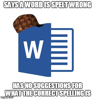 Microsoft Word | SAYS A WORD IS SPELT WRONG HAS NO SUGGESTIONS FOR WHAT THE CORRECT SPELLING IS | image tagged in scumbag,microsoft word | made w/ Imgflip meme maker