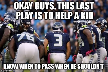 Russell Wilson | OKAY GUYS, THIS LAST PLAY IS TO HELP A KID KNOW WHEN TO PASS WHEN HE SHOULDN'T | image tagged in russell wilson | made w/ Imgflip meme maker