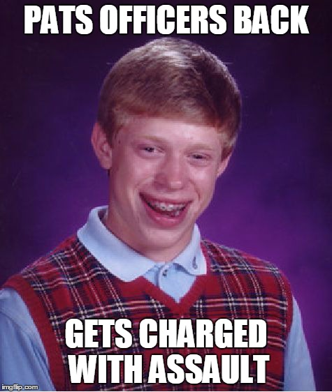 Bad Luck Brian Meme | PATS OFFICERS BACK GETS CHARGED WITH ASSAULT | image tagged in memes,bad luck brian | made w/ Imgflip meme maker