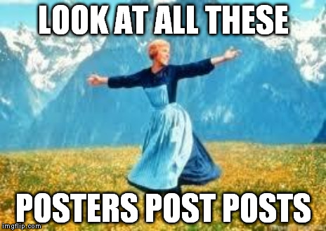 LOOK AT ALL THESE POSTERS POST POSTS | made w/ Imgflip meme maker