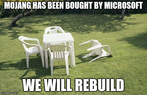 We Will Rebuild | MOJANG HAS BEEN BOUGHT BY MICROSOFT WE WILL REBUILD | image tagged in memes,we will rebuild | made w/ Imgflip meme maker