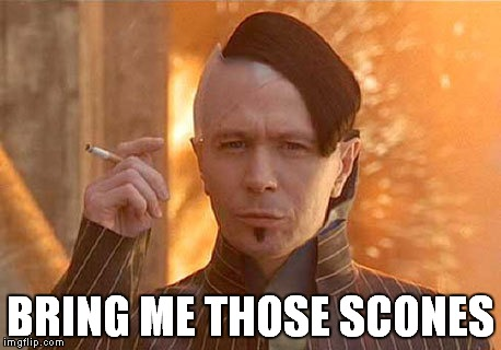Zorg | BRING ME THOSE SCONES | image tagged in memes,zorg,funny | made w/ Imgflip meme maker
