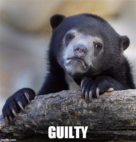 Confession Bear Meme | GUILTY | image tagged in memes,confession bear | made w/ Imgflip meme maker
