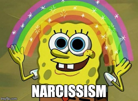 Imagination Spongebob | NARCISSISM | image tagged in memes,imagination spongebob | made w/ Imgflip meme maker