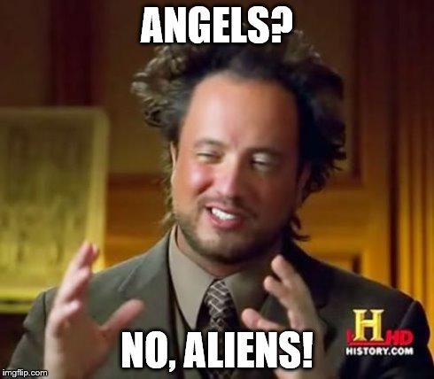 Ancient Aliens Meme | ANGELS? NO, ALIENS! | image tagged in memes,ancient aliens | made w/ Imgflip meme maker