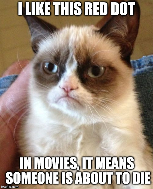 Grumpy Cat Meme | I LIKE THIS RED DOT IN MOVIES, IT MEANS SOMEONE IS ABOUT TO DIE | image tagged in memes,grumpy cat | made w/ Imgflip meme maker