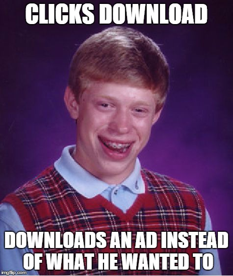 Bad Luck Brian Meme | CLICKS DOWNLOAD DOWNLOADS AN AD INSTEAD OF WHAT HE WANTED TO | image tagged in memes,bad luck brian | made w/ Imgflip meme maker