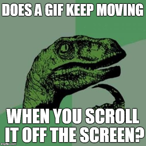 Philosoraptor Meme | DOES A GIF KEEP MOVING WHEN YOU SCROLL IT OFF THE SCREEN? | image tagged in memes,philosoraptor | made w/ Imgflip meme maker