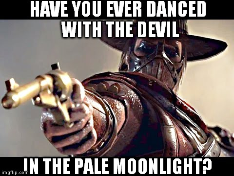 HAVE YOU EVER DANCED WITH THE DEVIL IN THE PALE MOONLIGHT? | image tagged in mortal kombat | made w/ Imgflip meme maker