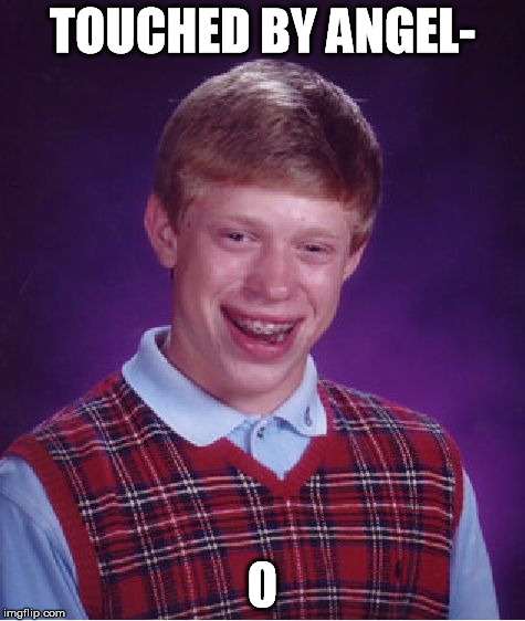 Bad Luck Brian Meme | TOUCHED BY ANGEL- O | image tagged in memes,bad luck brian | made w/ Imgflip meme maker