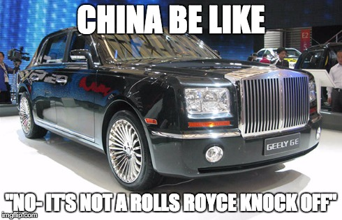 "Whattya mean it looks like a Rolls?? Come on guys...it's an original! | CHINA BE LIKE ""NO- IT'S NOT A ROLLS ROYCE KNOCK OFF"" 