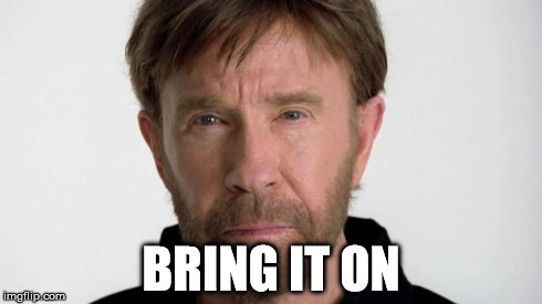 Chuck Norris | BRING IT ON | image tagged in chuck norris | made w/ Imgflip meme maker