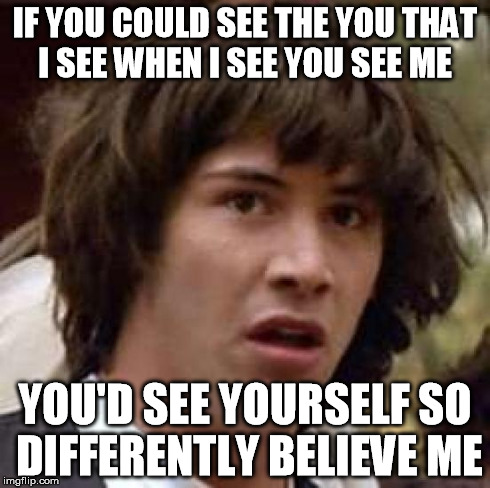 Conspiracy Keanu Meme ... How Could You Do This To Me Meme