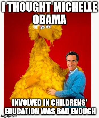 0_o | I THOUGHT MICHELLE OBAMA INVOLVED IN CHILDRENS' EDUCATION WAS BAD ENOUGH | image tagged in memes,big bird and mitt romney | made w/ Imgflip meme maker