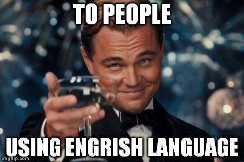 Leonardo Dicaprio Cheers Meme | TO PEOPLE USING ENGRISH LANGUAGE | image tagged in memes,leonardo dicaprio cheers | made w/ Imgflip meme maker