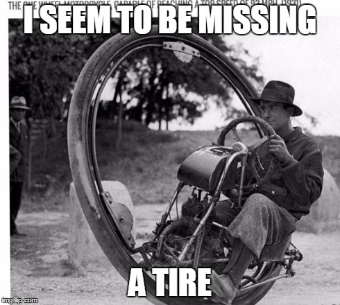 Motorcycle | I SEEM TO BE MISSING A TIRE | image tagged in motorcycle | made w/ Imgflip meme maker