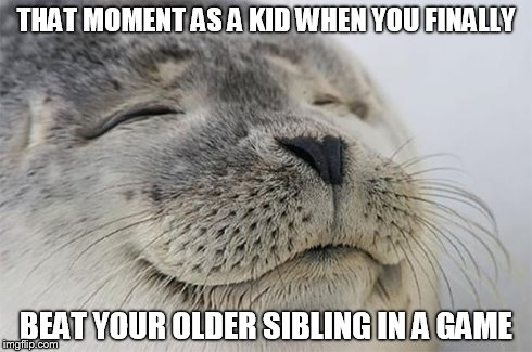 For me it was madden! | THAT MOMENT AS A KID WHEN YOU FINALLY BEAT YOUR OLDER SIBLING IN A GAME | image tagged in memes,satisfied seal,games,sibling,victory | made w/ Imgflip meme maker