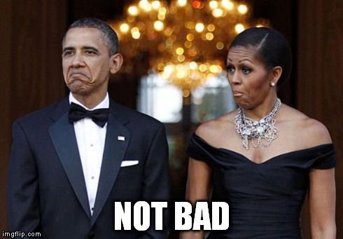 Obama family - Not bad | NOT BAD | image tagged in obama family - not bad | made w/ Imgflip meme maker