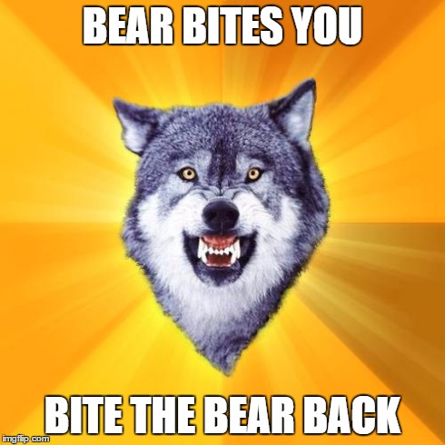 Courage Wolf | BEAR BITES YOU BITE THE BEAR BACK | image tagged in memes,courage wolf | made w/ Imgflip meme maker