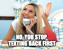 text back | NO, YOU STOP TEXTING BACK FIRST | image tagged in texting,phone,girl,bed | made w/ Imgflip meme maker