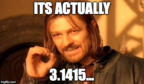 One Does Not Simply Meme | ITS ACTUALLY 3.1415... | image tagged in memes,one does not simply | made w/ Imgflip meme maker