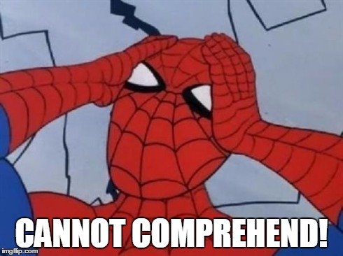 Spiderman is Confused. | CANNOT COMPREHEND! | image tagged in spiderman is confused | made w/ Imgflip meme maker