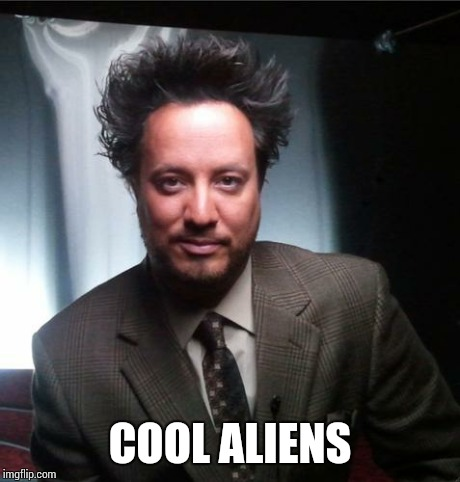 ancient aliens | COOL ALIENS | image tagged in ancient aliens | made w/ Imgflip meme maker