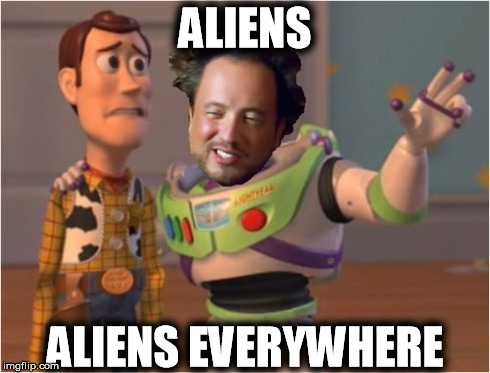 Ancient Aliens Everywhere | ALIENS ALIENS EVERYWHERE | image tagged in ancient aliens,x x everywhere,funny,memes | made w/ Imgflip meme maker