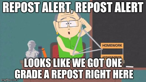 Retard Alert | REPOST ALERT, REPOST ALERT LOOKS LIKE WE GOT ONE GRADE A REPOST RIGHT HERE | image tagged in retard alert,repost,south park | made w/ Imgflip meme maker