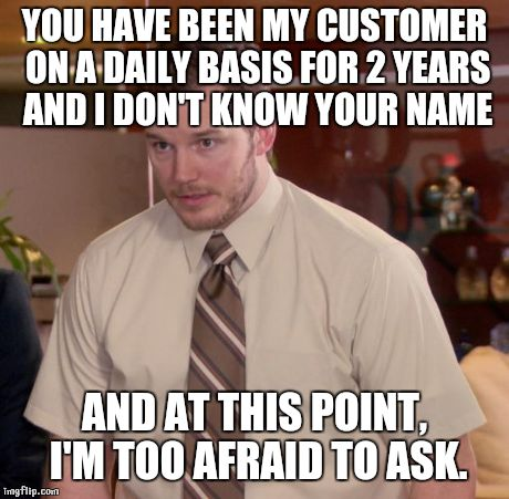Image result for get to know your customers meme