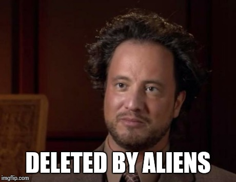 DELETED BY ALIENS | made w/ Imgflip meme maker