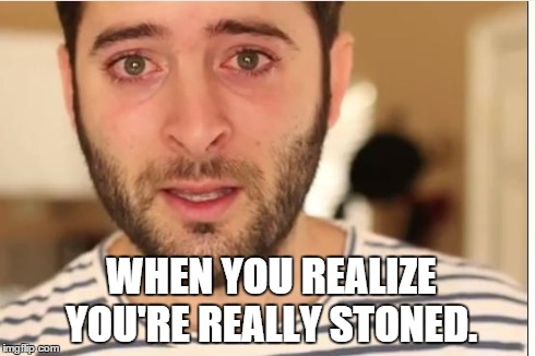 WHEN YOU REALIZE YOU'RE REALLY STONED. | image tagged in stoned guy | made w/ Imgflip meme maker