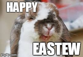 HAPPY EASTEW | image tagged in easter,easter bunny,funny bunny,happy easter | made w/ Imgflip meme maker