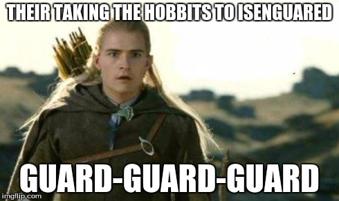 Legolas elf eyes | THEIR TAKING THE HOBBITS TO ISENGUARED GUARD-GUARD-GUARD | image tagged in legolas elf eyes | made w/ Imgflip meme maker